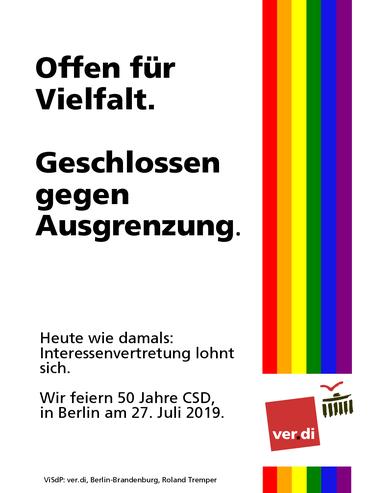Offen für Vielfalt. Geschlossen gegen Ausgrenzung. Heute wie damals:  Interessenvertretung lohnt sich. Wir feiern 50 Jahre CSD, in Berlin am 27. Juli 2019.